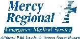 "Mercy Regional EMS ""Mercy Regional EMS, through diligence and excellent emergency medical care practices, shall continue to provide and deliver exceptional medical services to the contingency in which it serves."""